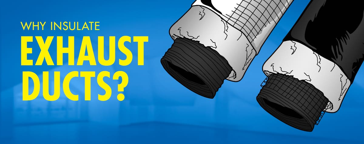 Why Insulate Exhaust Ducts Dundas Jafine